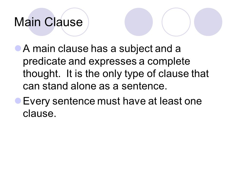 Main Clause A main clause has a subject and a predicate and expresses a complete thought.