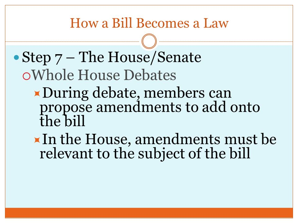 How a Bill Becomes a Law Step 6 – The House/Senate  Referred to Rules Committee  Places bill on the calendar  Sets the rules for time limits and number of amendments allowed Oh, no!!
