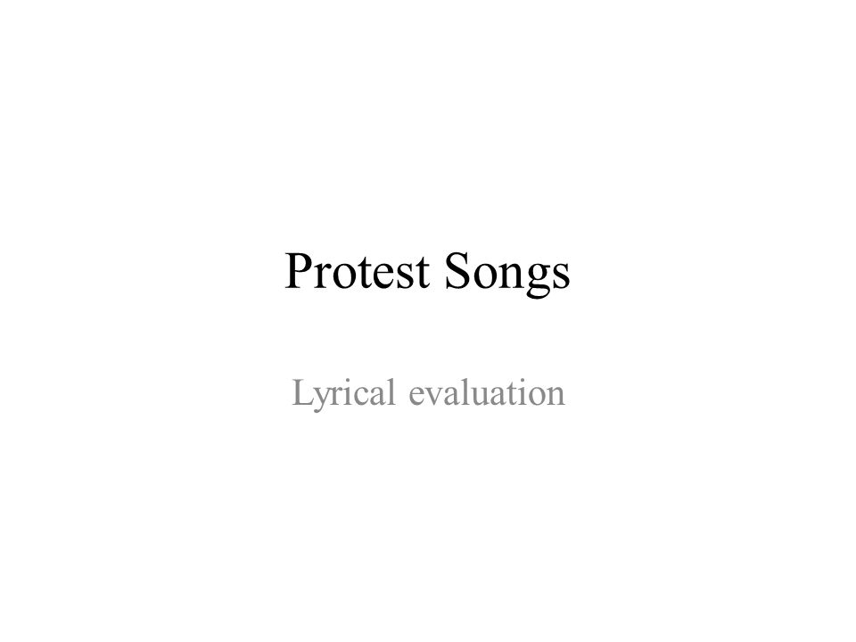 Lyric lyrical songs : Protest Songs Lyrical evaluation. Task Choose one of the songs on ...