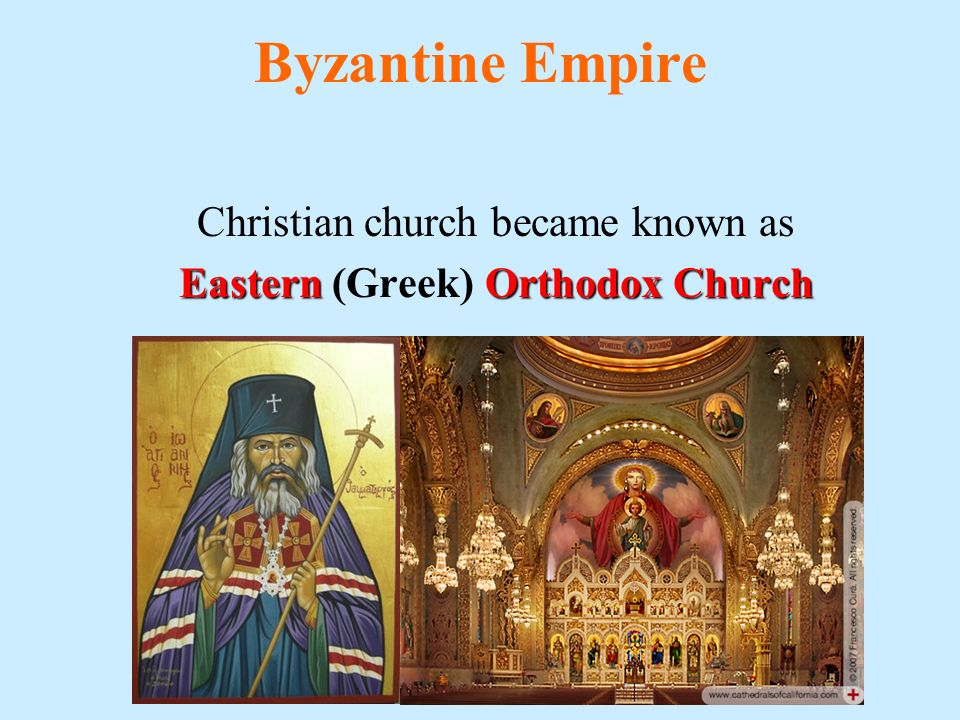 Byzantine Empire Christian church became known as Eastern Orthodox Church Eastern (Greek) Orthodox Church