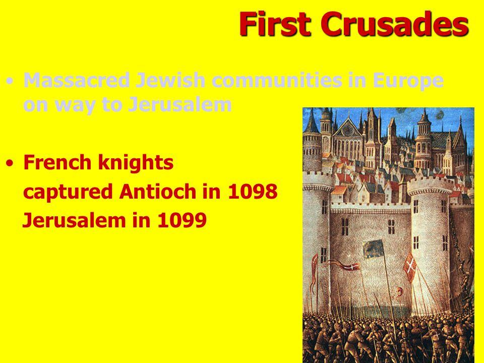 Massacred Jewish communities in Europe on way to Jerusalem French knights captured Antioch in 1098 Jerusalem in 1099 First Crusades