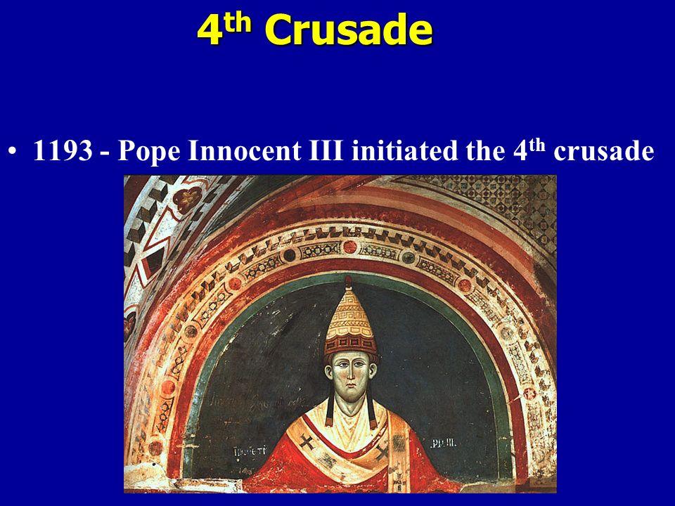 4 th Crusade 1193 - Pope Innocent III initiated the 4 th crusade