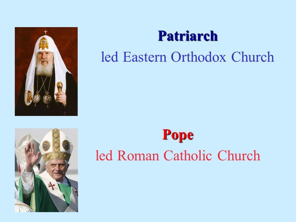 Patriarch led Eastern Orthodox Church Pope led Roman Catholic Church