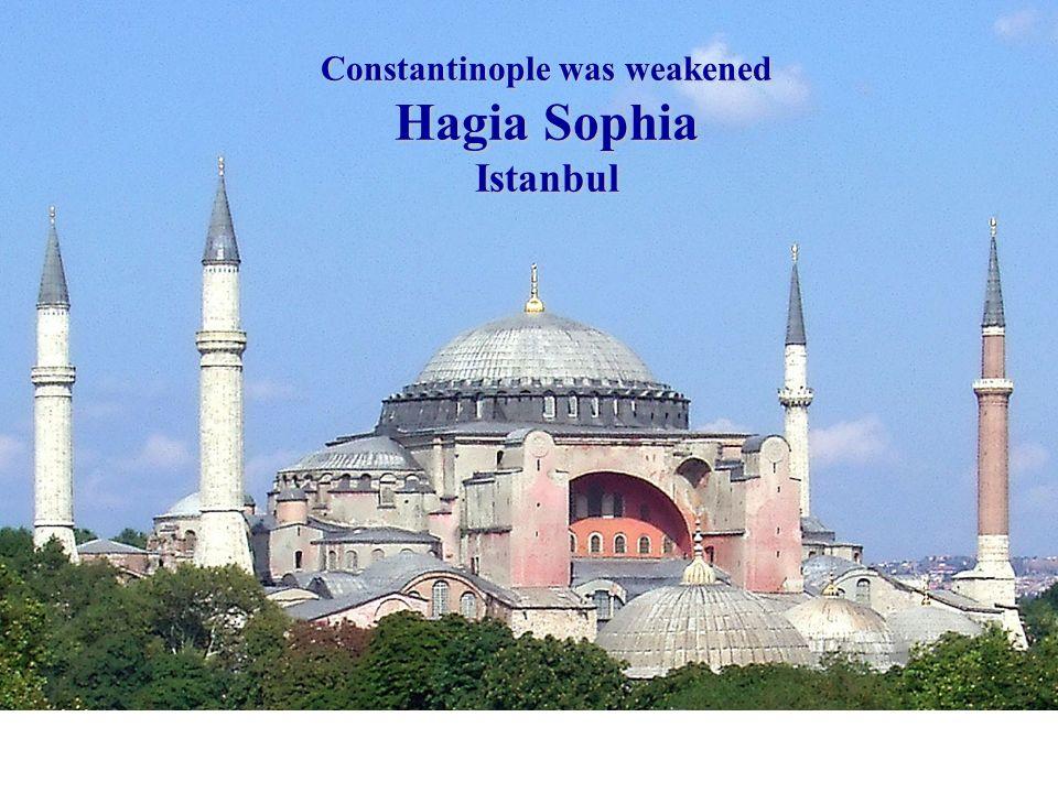 Constantinople was weakened Hagia Sophia Istanbul