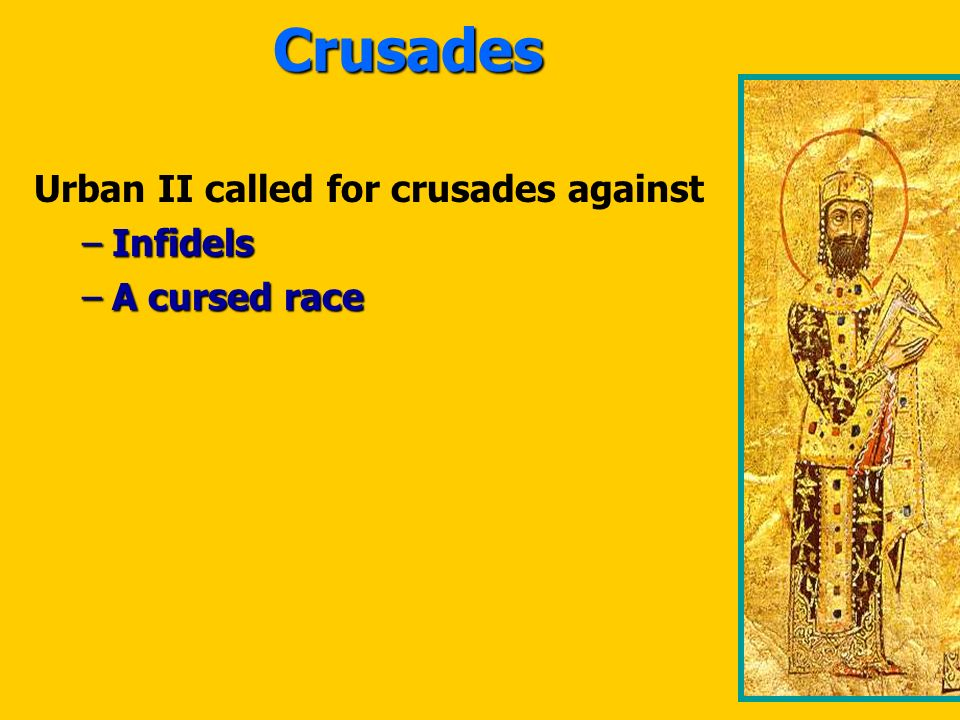 Urban II called for crusades against –Infidels –A cursed race Crusades