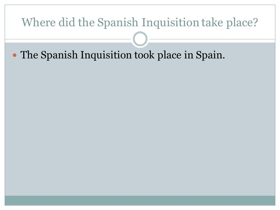 Where did the Spanish Inquisition take place The Spanish Inquisition took place in Spain.