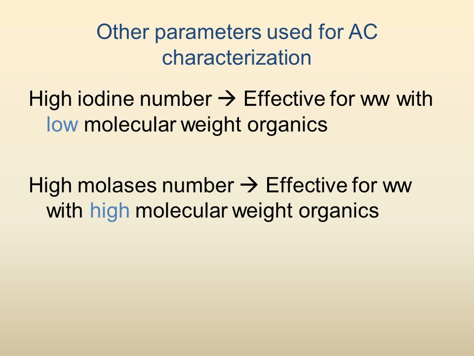 Other parameters used for AC characterization High iodine number  Effective for ww with low molecular weight organics High molases number  Effective for ww with high molecular weight organics