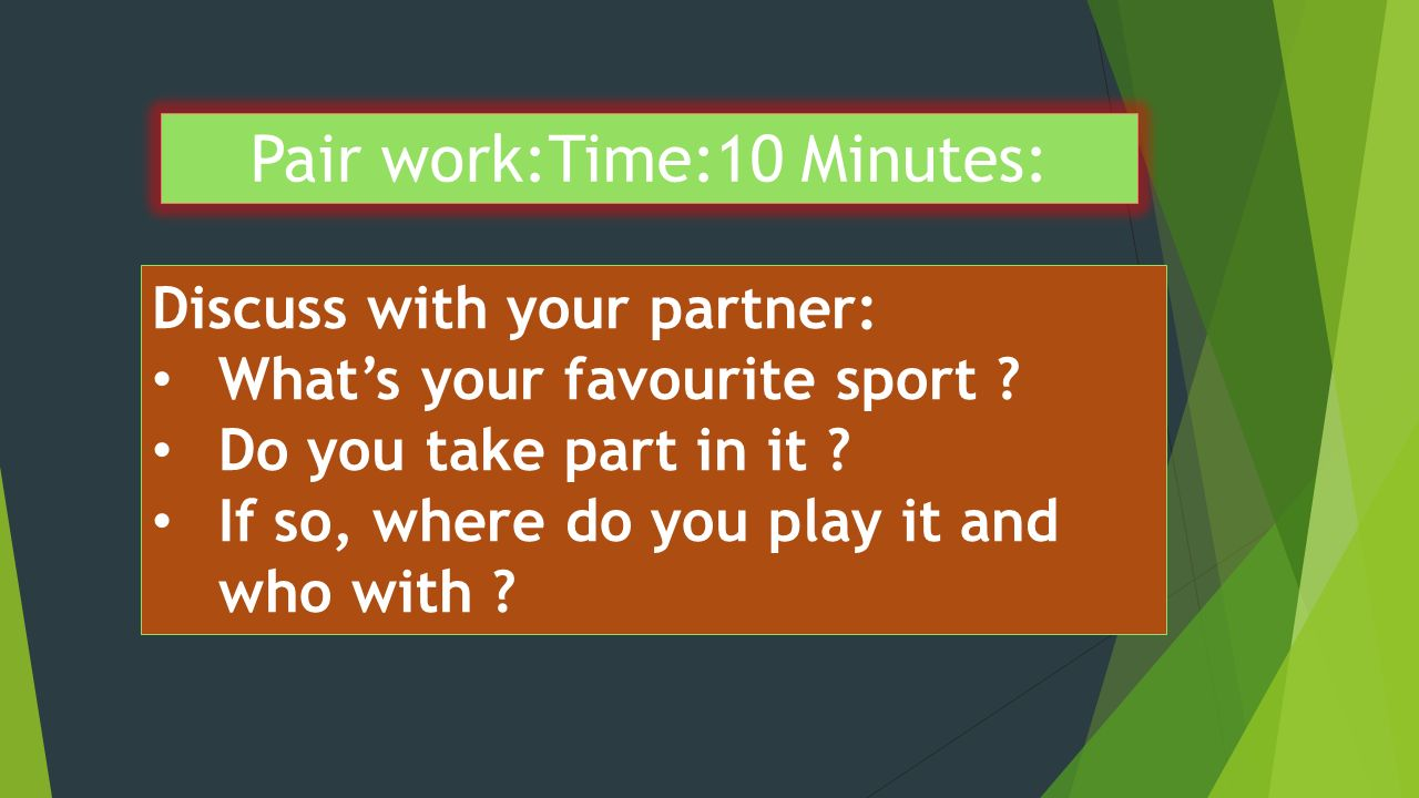 Pair work:Time:10 Minutes: Discuss with your partner: What's your favourite sport .