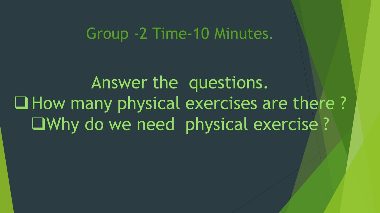 Group -2 Time-10 Minutes. Answer the questions.  How many physical exercises are there .