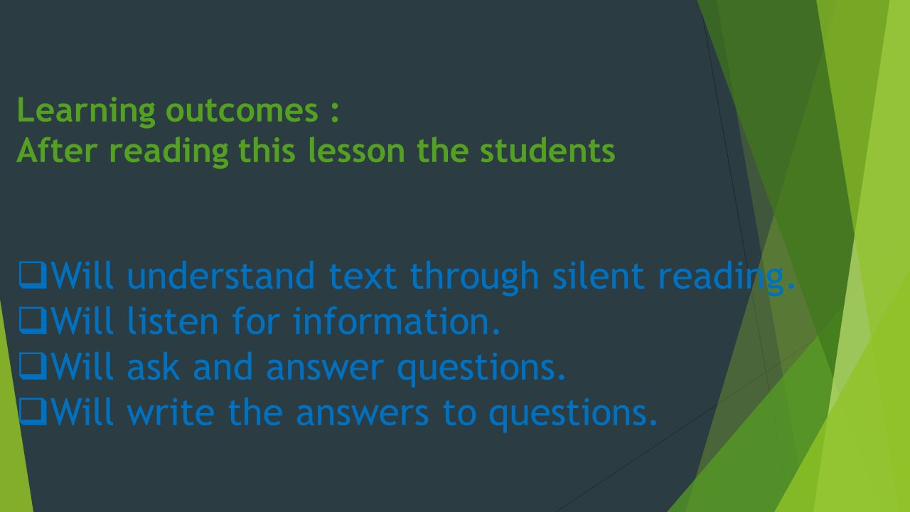 Learning outcomes : After reading this lesson the students  Will understand text through silent reading.