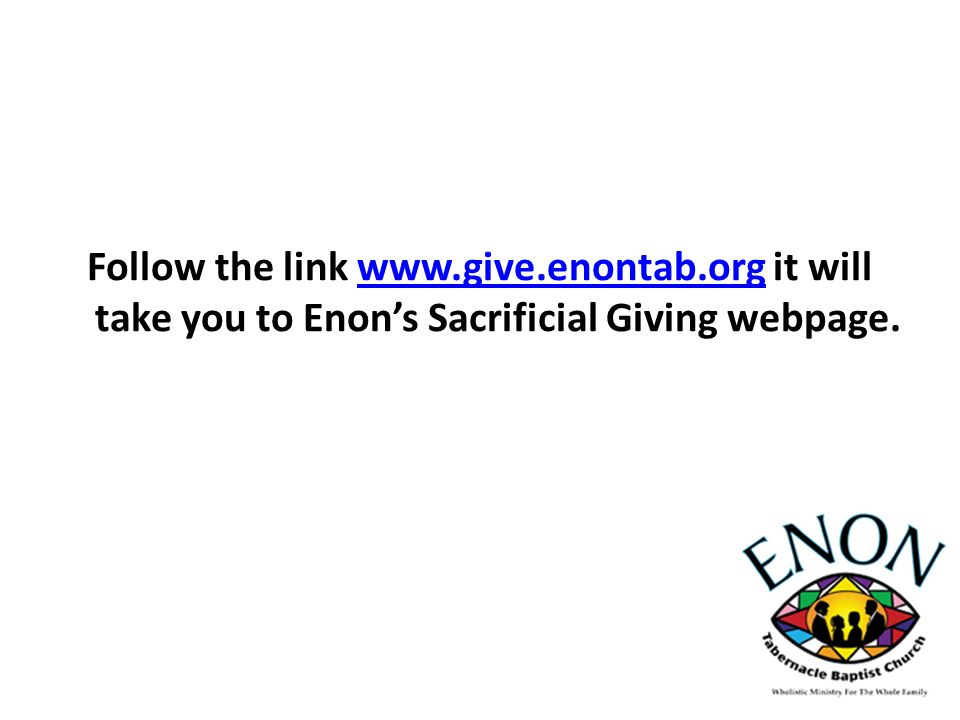 Follow the link   it will take you to Enon's Sacrificial Giving webpage.