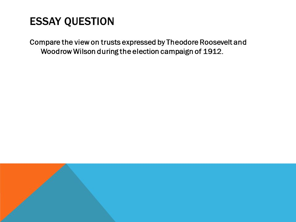 the progressive movement the wilson years learning targets by the  8 essay question compare the view on trusts expressed by theodore roosevelt and woodrow wilson during the election campaign of 1912