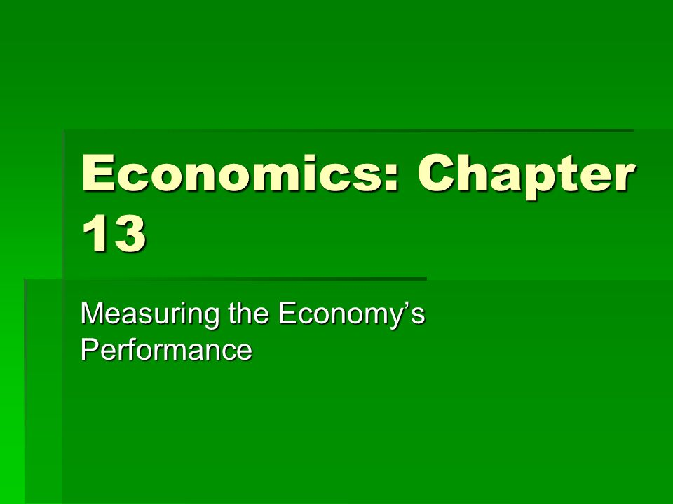 Economics: Chapter 13 Measuring the Economy's Performance