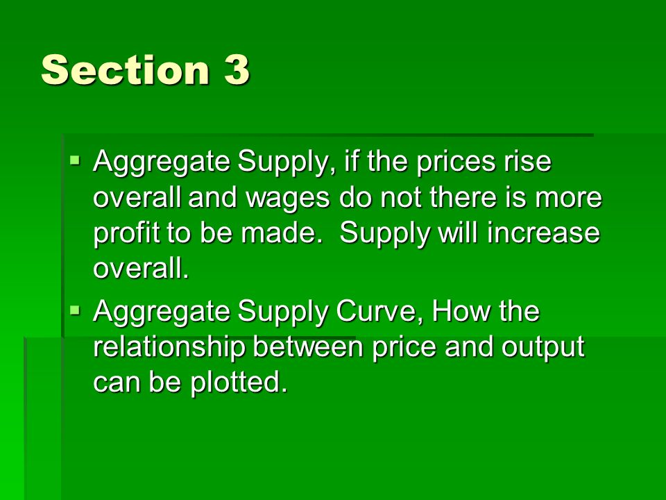 Section 3  Aggregate Supply, if the prices rise overall and wages do not there is more profit to be made.