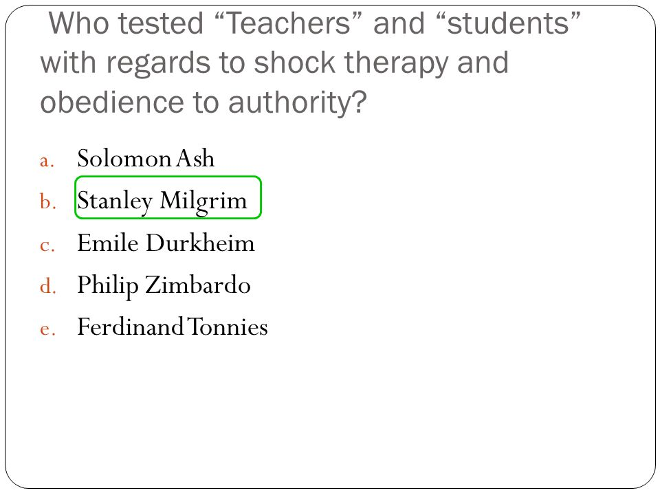 Who tested Teachers and students with regards to shock therapy and obedience to authority.