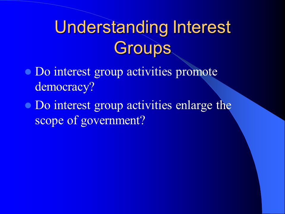 Types of Interest Groups Economic Interests – Labor – Agriculture – Business Environmental Interests Equality Interests Consumer and Public Interest Lobbies