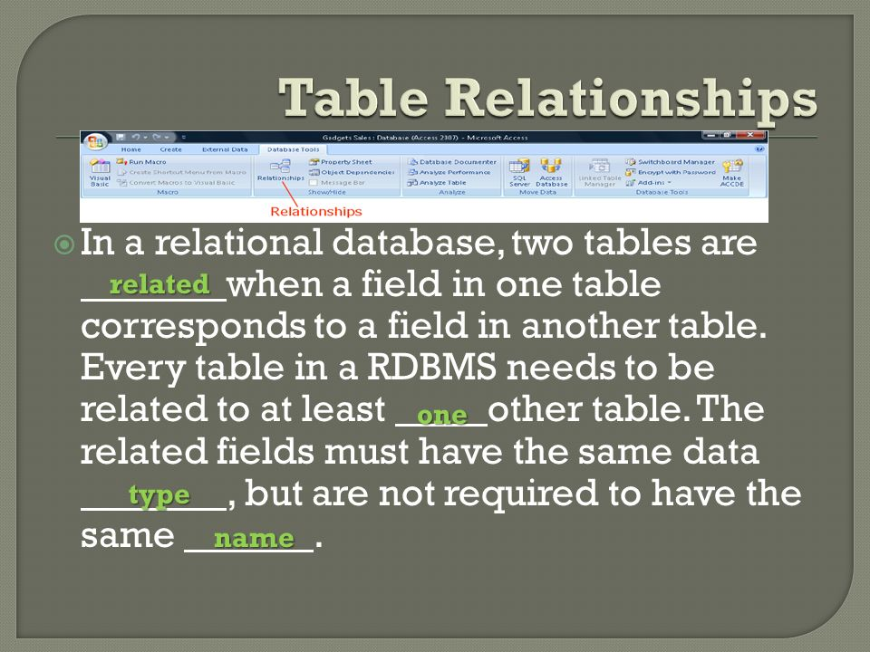 In a relational database, two tables are when a field in one table corresponds to a field in another table.