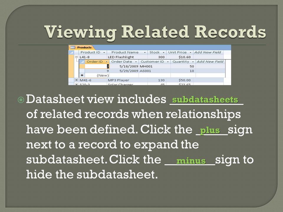  Datasheet view includes of related records when relationships have been defined.