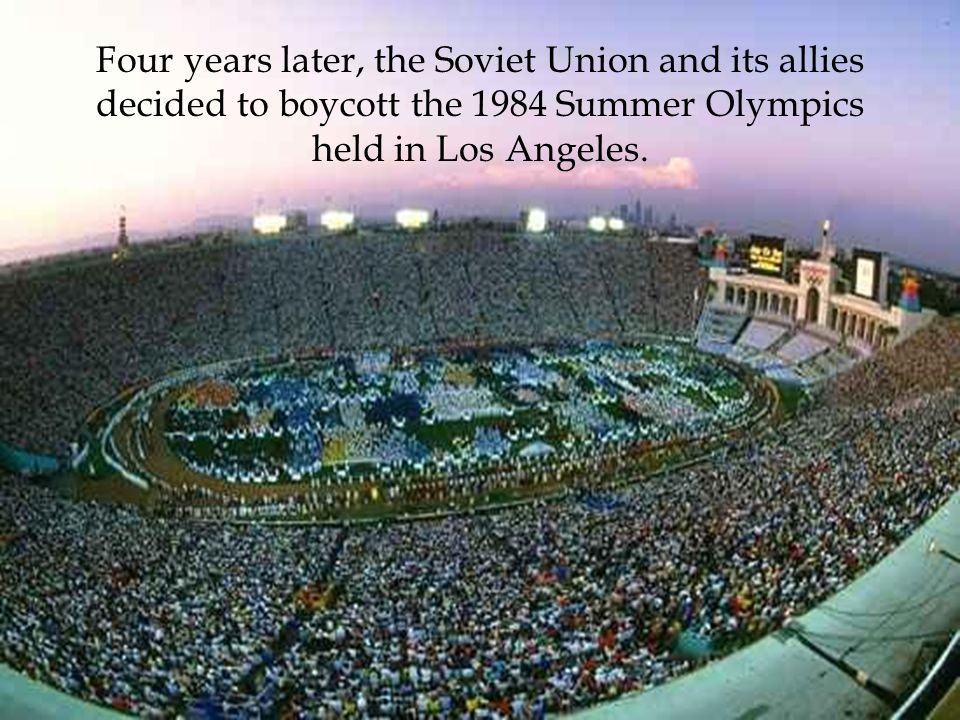 Four years later, the Soviet Union and its allies decided to boycott the 1984 Summer Olympics held in Los Angeles.