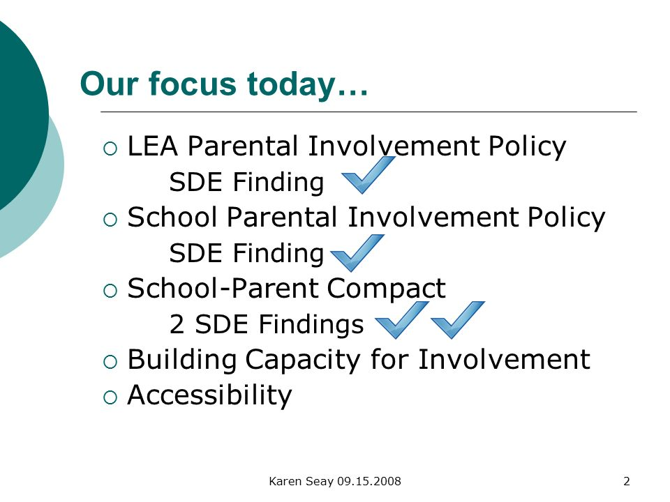 Karen Seay  LEA Parental Involvement Policy SDE Finding  School Parental Involvement Policy SDE Finding  School-Parent Compact 2 SDE Findings  Building Capacity for Involvement  Accessibility Our focus today…