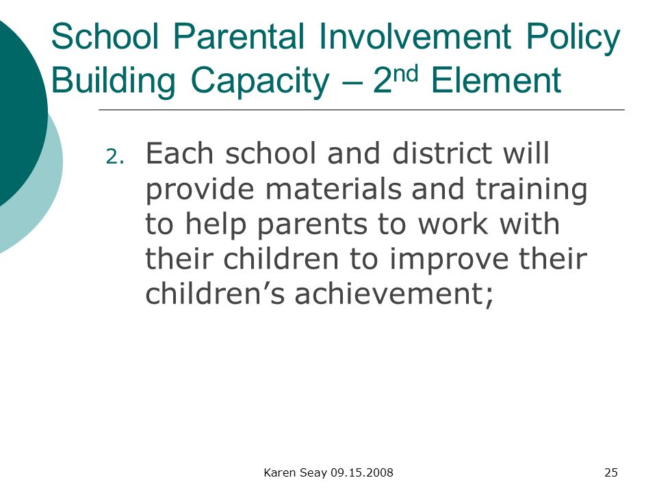 Karen Seay School Parental Involvement Policy Building Capacity – 2 nd Element 2.