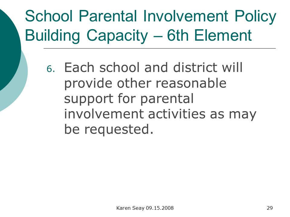 Karen Seay School Parental Involvement Policy Building Capacity – 6th Element 6.