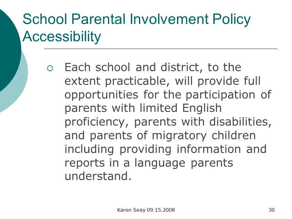 Karen Seay  Each school and district, to the extent practicable, will provide full opportunities for the participation of parents with limited English proficiency, parents with disabilities, and parents of migratory children including providing information and reports in a language parents understand.