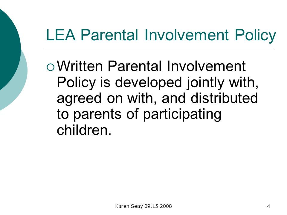 Karen Seay LEA Parental Involvement Policy  Written Parental Involvement Policy is developed jointly with, agreed on with, and distributed to parents of participating children.