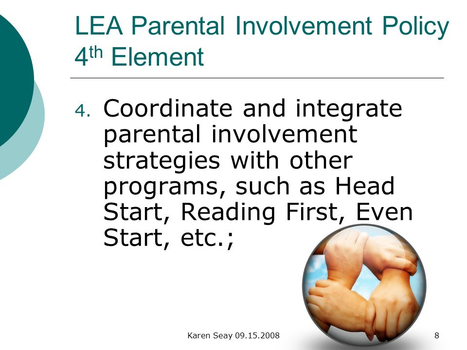 Karen Seay LEA Parental Involvement Policy 4 th Element 4.