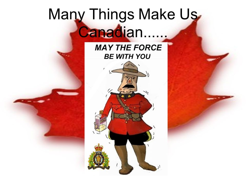 Many Things Make Us Canadian......