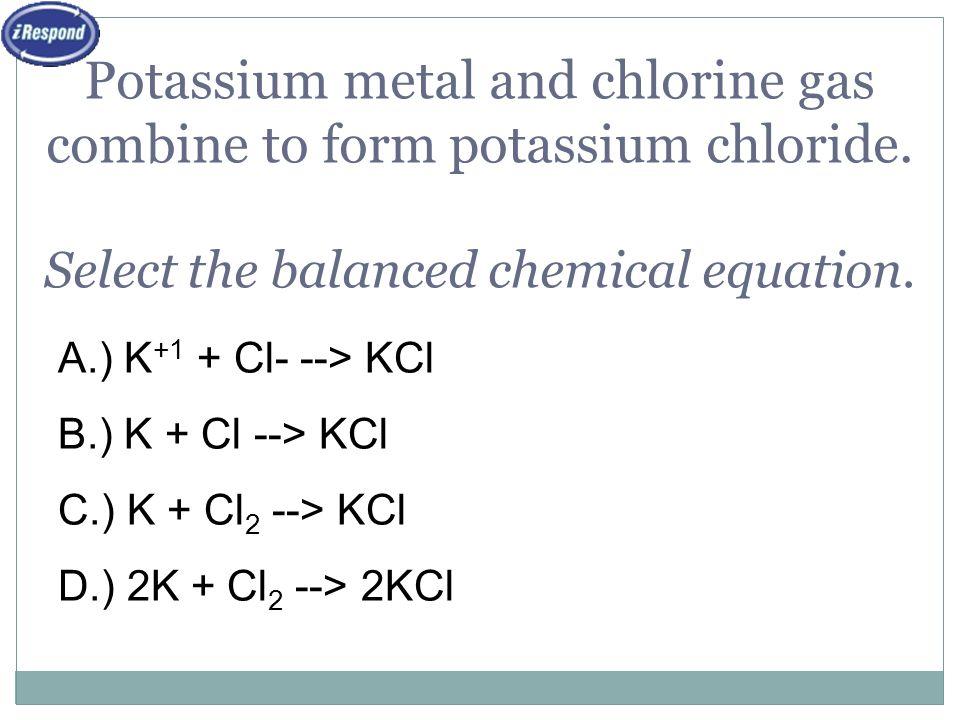 Potassium Metal And Chlorine Gas Combine To Form Potassium Chloride