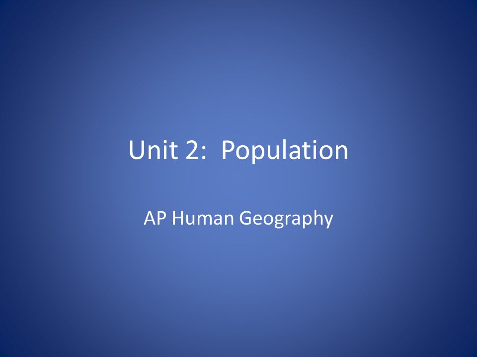 Unit 2: Population AP Human Geography