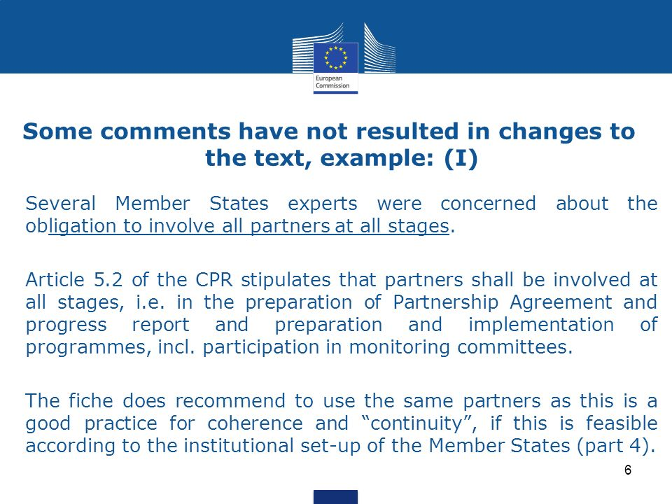 Some comments have not resulted in changes to the text, example: (I) Several Member States experts were concerned about the obligation to involve all partners at all stages.