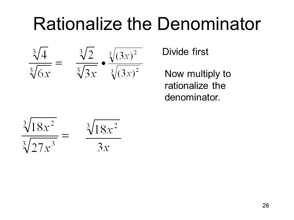 26 Rationalize the Denominator Divide first Now multiply to rationalize the denominator.
