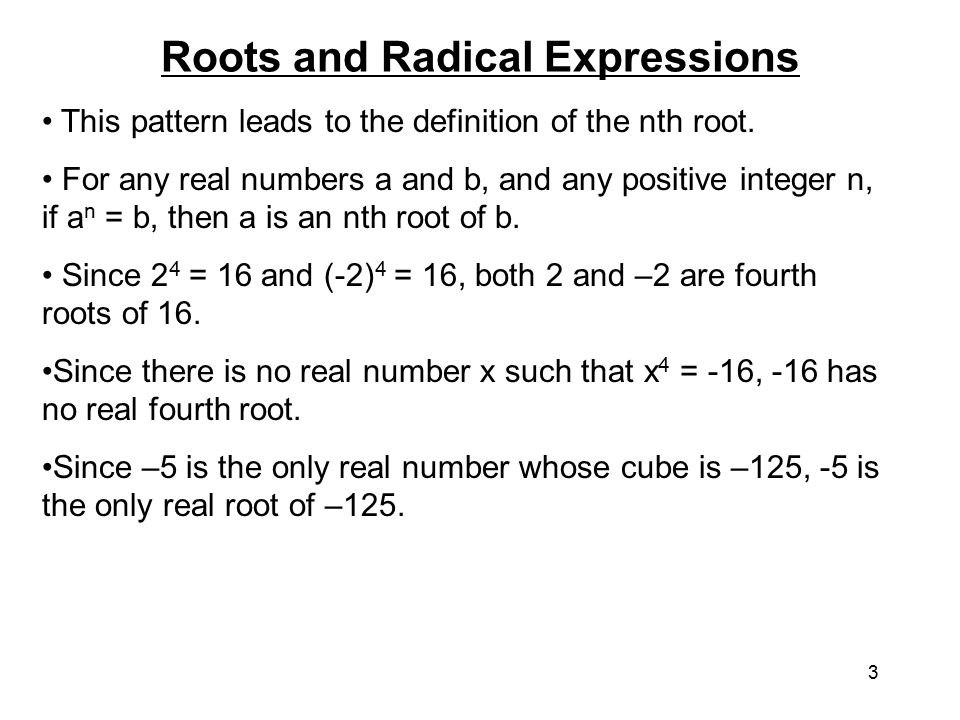 3 Roots and Radical Expressions This pattern leads to the definition of the nth root.