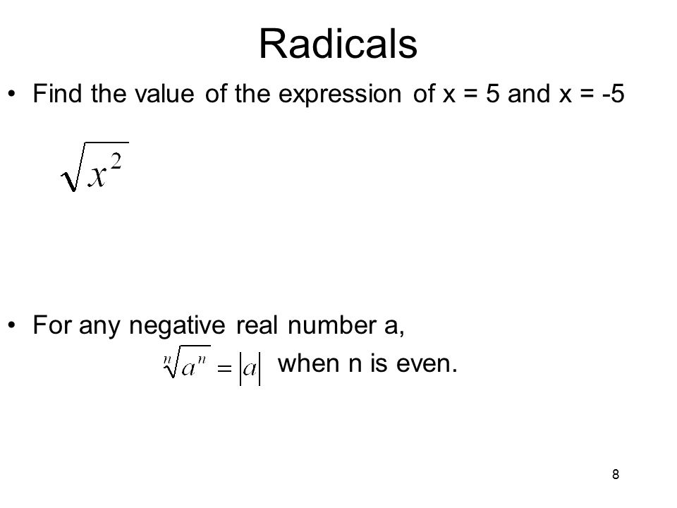 8 Radicals Find the value of the expression of x = 5 and x = -5 For any negative real number a, when n is even.