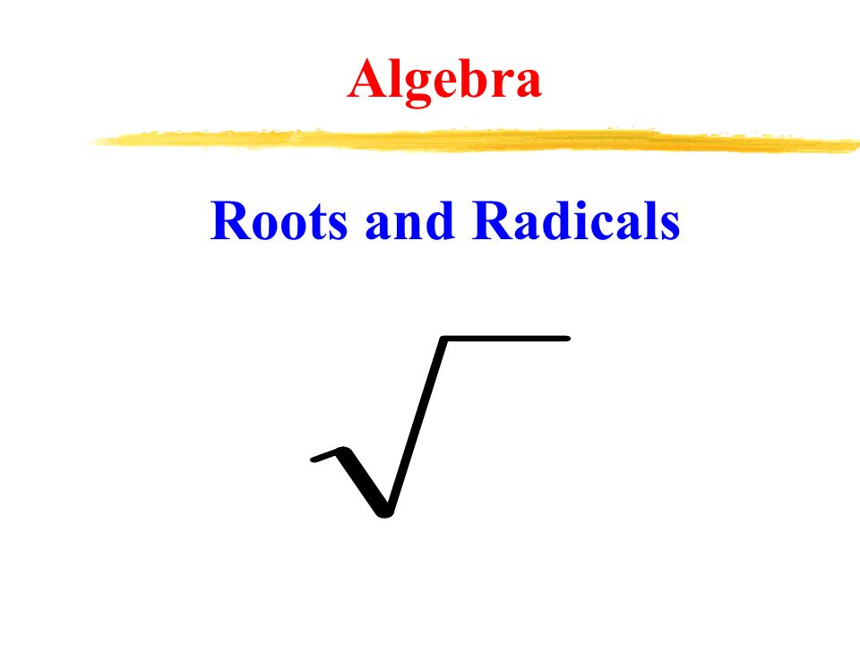 Algebra Roots and Radicals