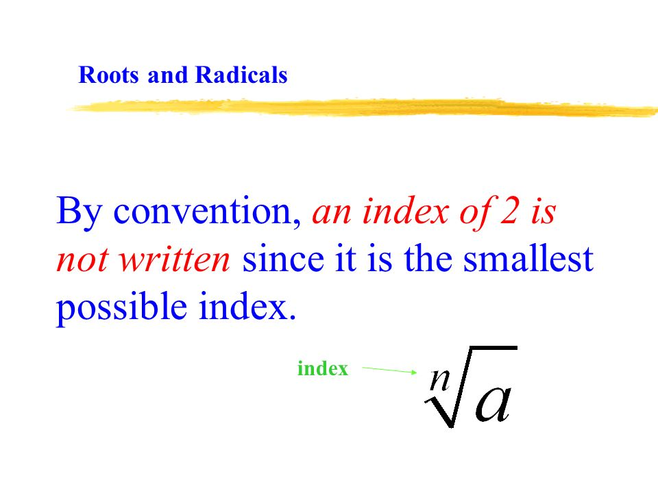 By convention, an index of 2 is not written since it is the smallest possible index.
