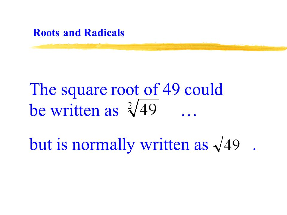 but is normally written as. The square root of 49 could be written as … Roots and Radicals