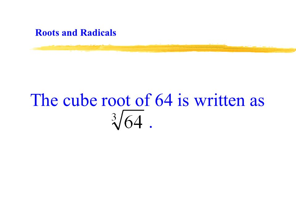 The cube root of 64 is written as Roots and Radicals.