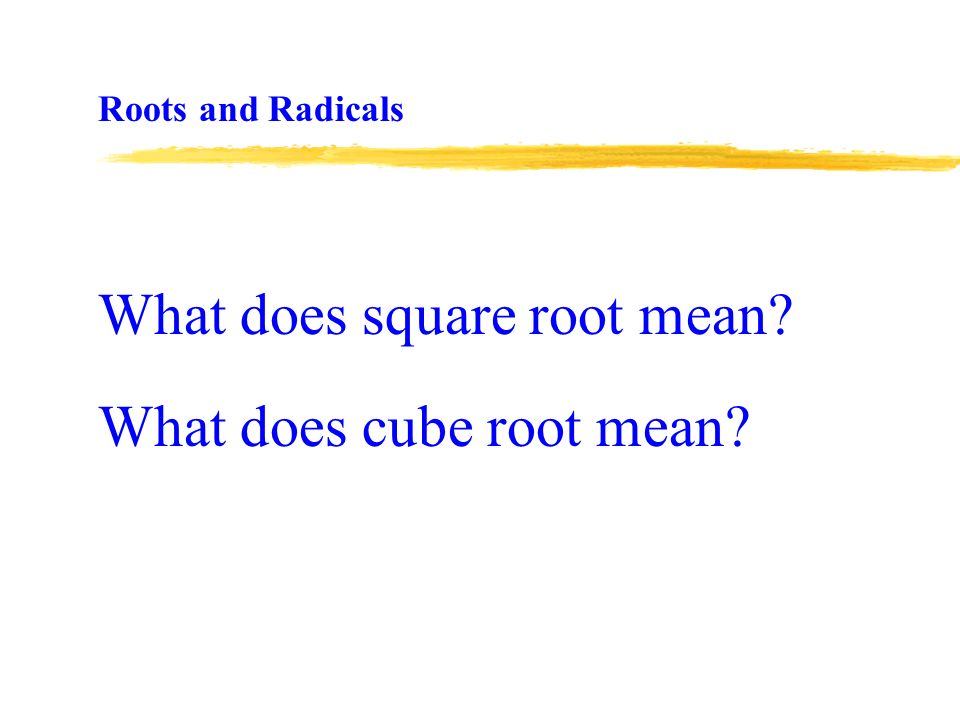 What does square root mean What does cube root mean Roots and Radicals
