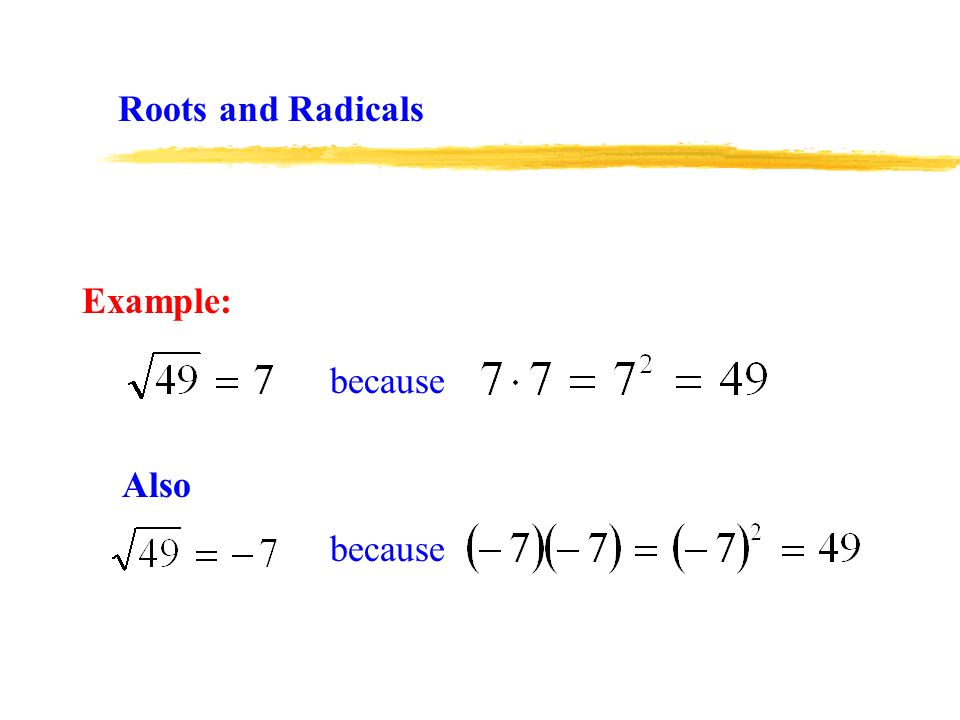 Roots and Radicals Example: because Also because