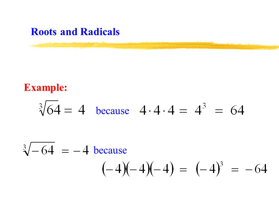 Roots and Radicals Example: because