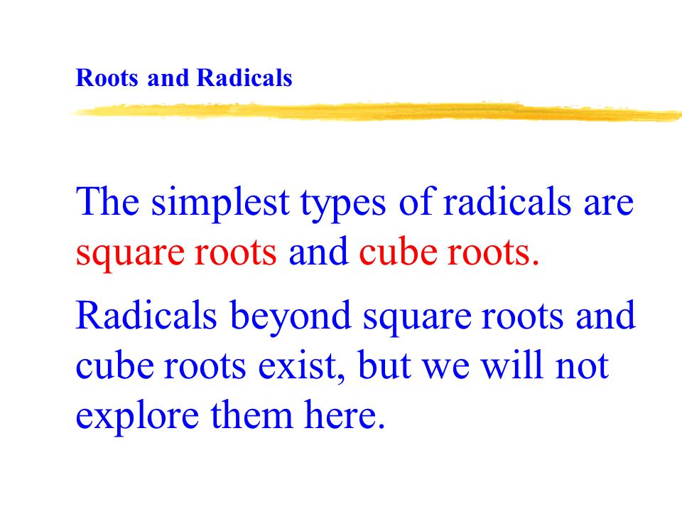 The simplest types of radicals are square roots and cube roots.