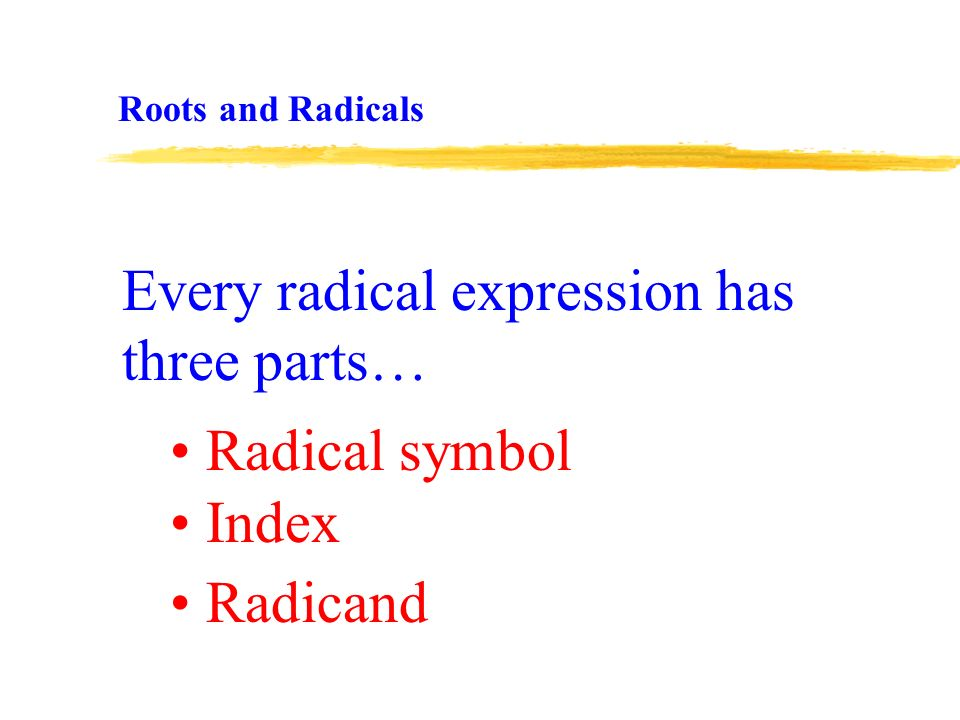 Every radical expression has three parts… Radical symbol Index Radicand Roots and Radicals
