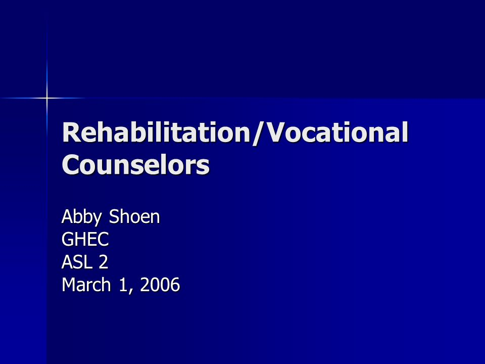 1 Rehabilitation/Vocational Counselors Abby Shoen GHEC ASL 2 March 1, 2006