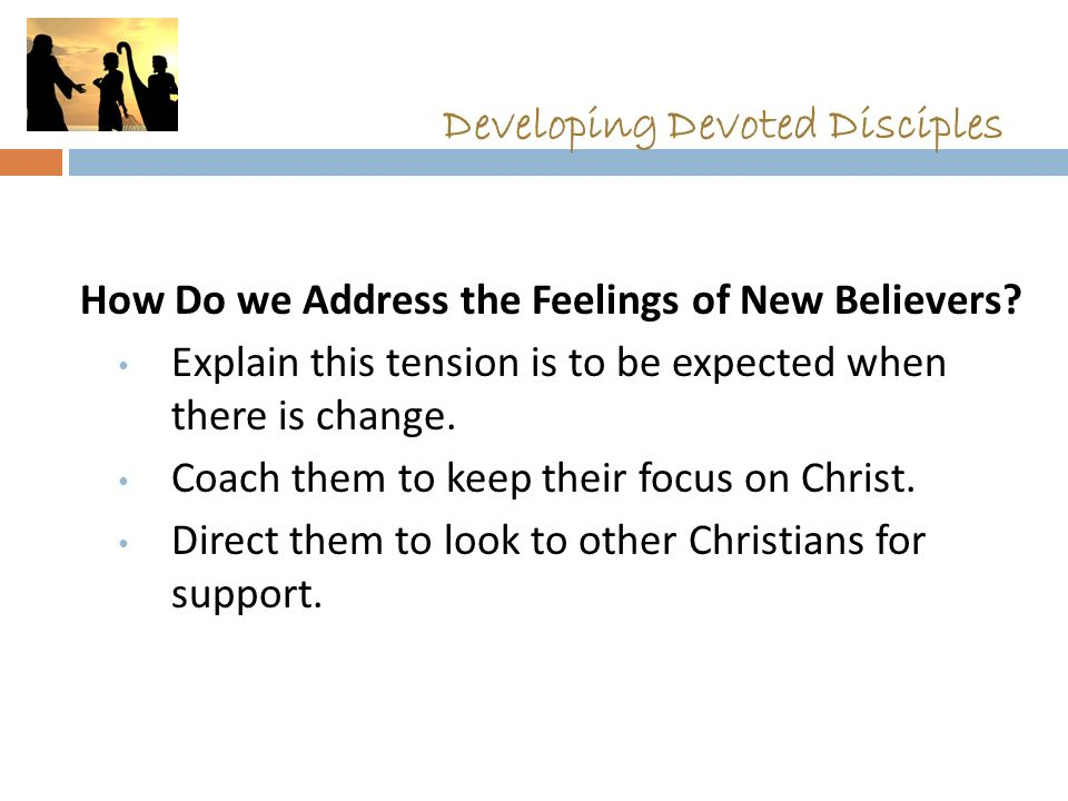 Developing Devoted Disciples How Do we Address the Feelings of New Believers.
