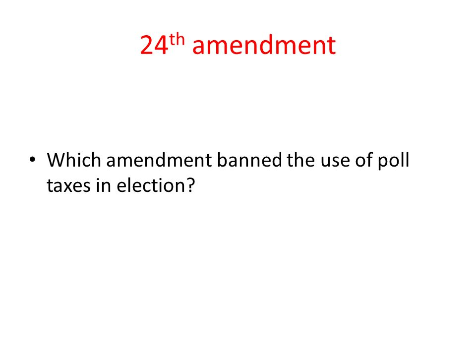 24 th amendment Which amendment banned the use of poll taxes in election