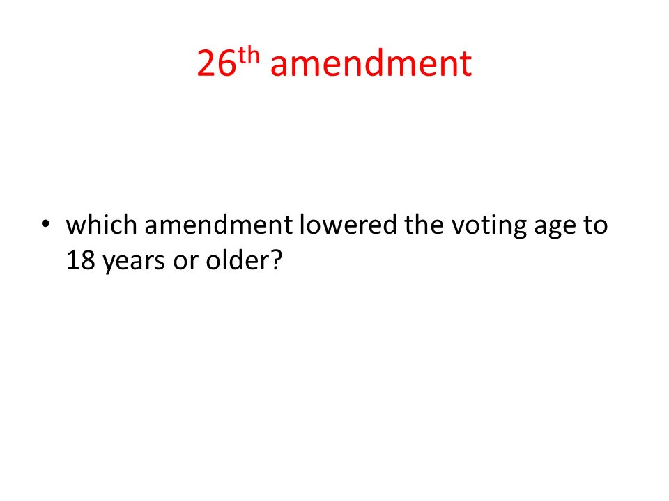 26 th amendment which amendment lowered the voting age to 18 years or older