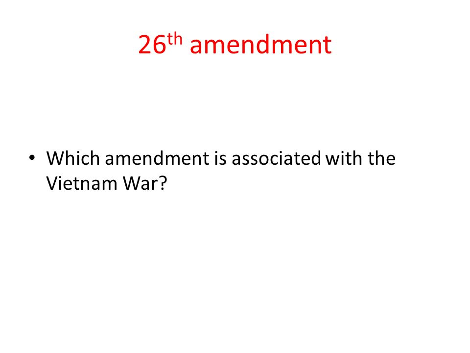 26 th amendment Which amendment is associated with the Vietnam War